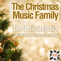 The Christmas Music Family — Philadelphia Orchestra, The Philadelphia Orchestra & Eugene Ormandy