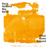 What Goes Around — Dave Holland Big Band