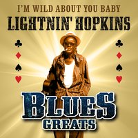 I'm Wild About You Baby - Blues Greats — Lightnin' Hopkins