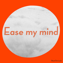 Ease My Mind — Shout Out Louds