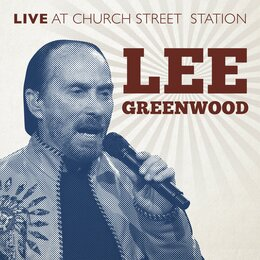 Live at Church Street Station — Lee Greenwood