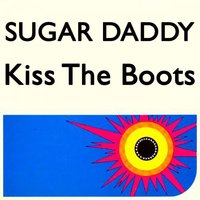 Kiss the Boots — Sugar Daddy