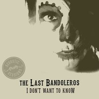 I Don't Want To Know — The Last Bandoleros