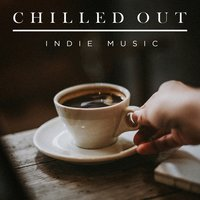 Chilled out Indie Music — сборник