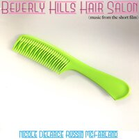 Beverly Hills Hair Salon (Music from the Short Film) — Nicole Delarce Russin McFarland