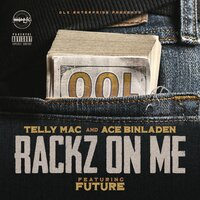 Rackz on Me — Future, Telly Mac, Ace Binladen