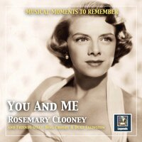 "Musical moments to remember: ""You and me"" - Rosemarie Clooney and friends — Irving Mills, Ray Evans, Bob Russell, Al Stillman, James Van Heusen, Nemo"
