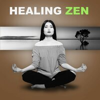 Healing Zen – Asian Music, Deep Zen, Restful, Oriental Music, Mindfilness, Awareness, Therapy Music, Chakra Healing — Serenity Zen Sanctuary