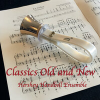 Classics Old and New — Hershey Handbell Ensemble