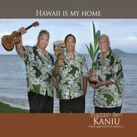 Hawaii Is My Home — Braddah Ben & Kaniu