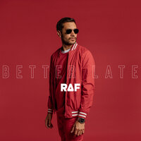 Better Late — Raf