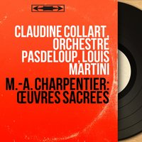 M.-A. Charpentier: Œuvres sacrées — Марк-Антуан Шарпантье, Claudine Collart, Orchestre Pasdeloup, Louis Martini