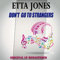 Don't Go To Strangers - Original Lp Remastered — Etta Jones, Фредерик Лоу