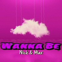 Wanna Be — Max, Nick