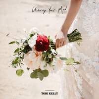 Change Your Mind — Tori Kelly