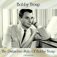 The Distinctive Style Of Bobby Troup — Bobby Troup, Howard Roberts