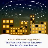 Merry Christmas and Happy New Year - The Christmas Songs — Ирвинг Берлин, The Voices Of Walter Schumann, The Ray Charles Singers