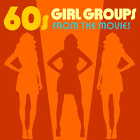 60s Girl Groups from the Movies — Soundtrack Wonder Band