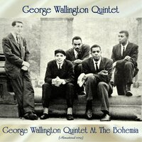 George Wallington Quintet At The Bohemia — George Wallington Quintet, Art Taylor / Paul Chambers / Jackie McClean / Donald Byrd