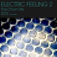 Electric Feeling 2 the Chart Hits 2013 — Pat Deville