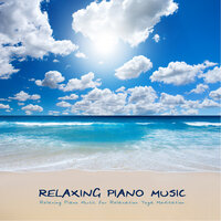 Relaxing Piano Music for Relaxation Yoga Meditation — Relaxing Piano Music for Relaxation Yoga Meditation