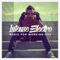 Intense Electro Music for Working Out — Ultimate Dance Hits, Running Music Workout, Running Hits