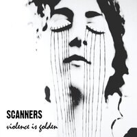 Violence Is Golden — Scanners