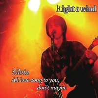 Silvia / All Love Song to You, Don't Maybe — Light and Wind