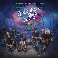 The Shape Of Blues To Come — The Apocalypse Blues Revue
