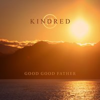 Good Good Father — Kindred