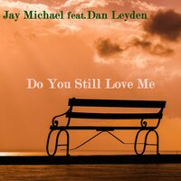 Do You Still Love Me? — Jay Michael