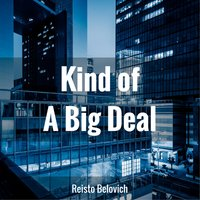 Kind of a Big Deal — Reisto Belovich