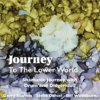 Journey to the Lower World: Shamanic Journey with Drum and Didgeridoo — Gerry Starnes, Steve Daniel & Bill Woodburn