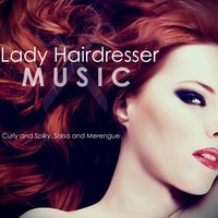 Lady Hairdresser Music: Curly and Spiky, Salsa and Merengue — сборник