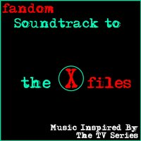Fandom Soundtrack to the X-Files (Music Inspired by the TV Series) — Fandom