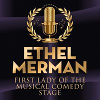 First Lady of the Musical Comedy Stage — Ethel Merman