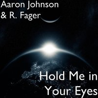 Hold Me in Your Eyes — Aaron Johnson, R. Fager