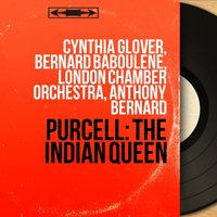 Purcell: The Indian Queen — London Chamber Orchestra, Anthony Bernard, Cynthia Glover, Cynthia Glover, Bernard Baboulene, London Chamber Orchestra, Anthony Bernard, Bernard Baboulene, Генри Пёрселл