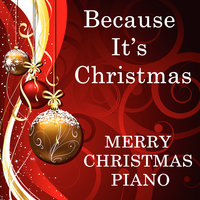Because It's Christmas - Merry Christmas Piano — Steven C, Christmas Piano Players