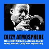 Dizzy Atmosphere — Al Grey, BILLY MITCHELL, Lee Morgan, Charlie Persip, Paul West, Billy Root, Wynton Kelly