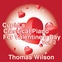 Cupid's Classical Piano For Valentine's Day Vol. 2 — Thomas Wilson