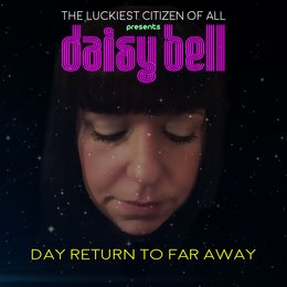 Day Return to Far Away — Daisy Bell, The Luckiest Citizen Of All
