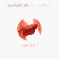 Jack Of Hearts — The Lamplight Club