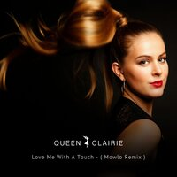 Love Me with a Touch — Queen Clairie