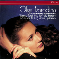 None But The Lonely Heart: Tchaikovsky Romances — Larissa Gergieva, Olga Borodina