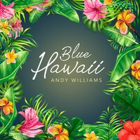 Blue Hawaii — Andy Williams