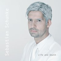 Life and Death — Sebastian Schunke