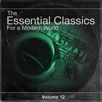 The Essential Classics For a Modern World, Vol. 12 — Various Conductors, Various Orchestras