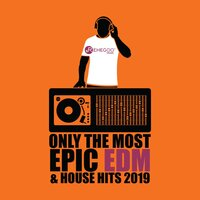 Only the Most Epic EDM & House Hits 2019 — сборник