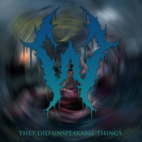 They Did Unspeakable Things — Whoretopsy